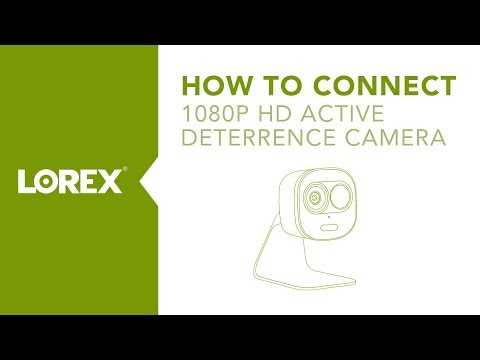 How To Connect Lorex's 1080p Active Deterrence WiFi Camera