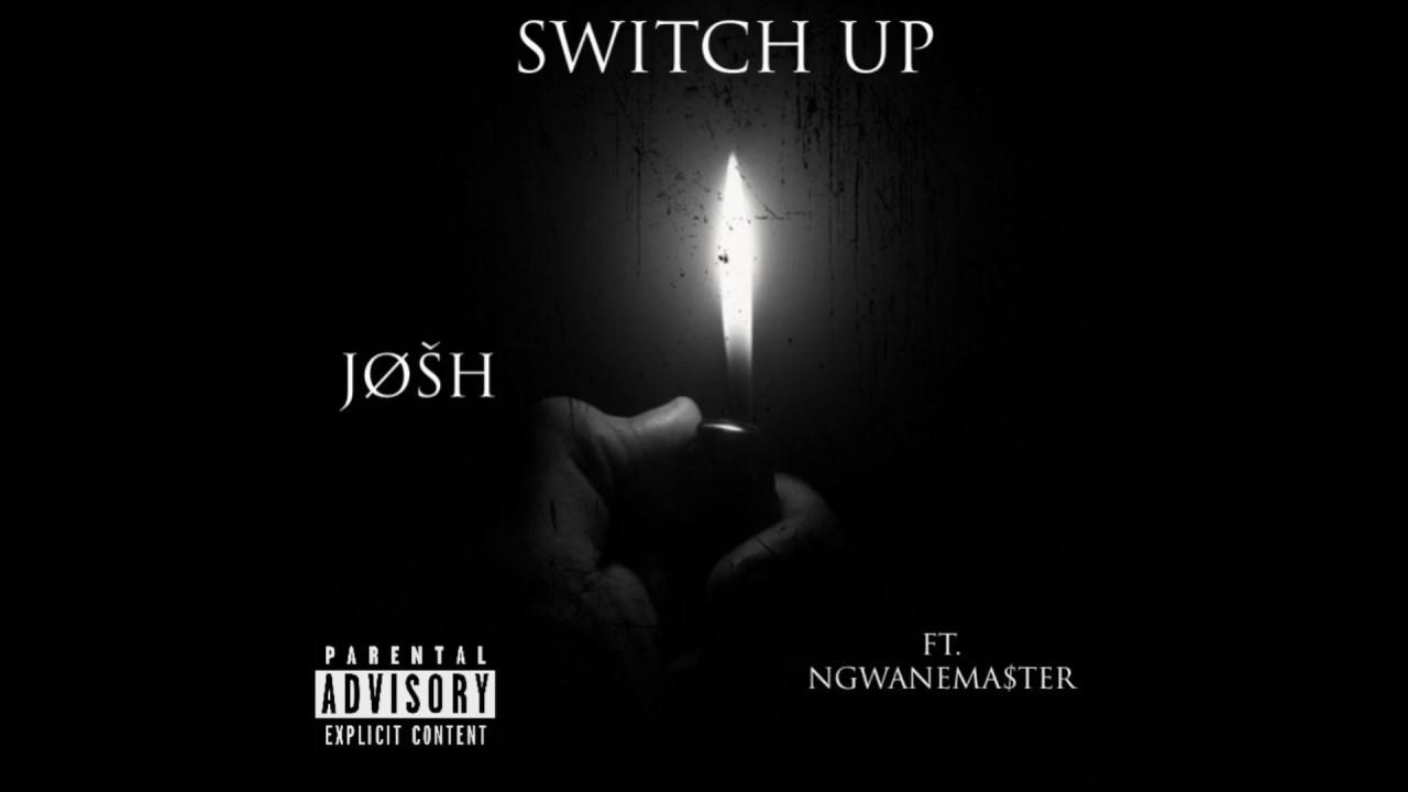 JØŠH - Switch Up Ft. NGWANEMA$TER