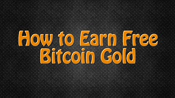 How to Earn Free Bitcoin Gold!
