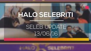 Seleb Update -halo Selebriti 13/06/16