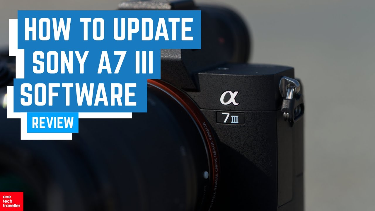 How to Update Sony A7 III & A7R III Firmware | One Tech