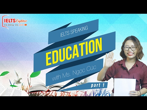 [IELTS Speaking] - Topic: Education - Part 1