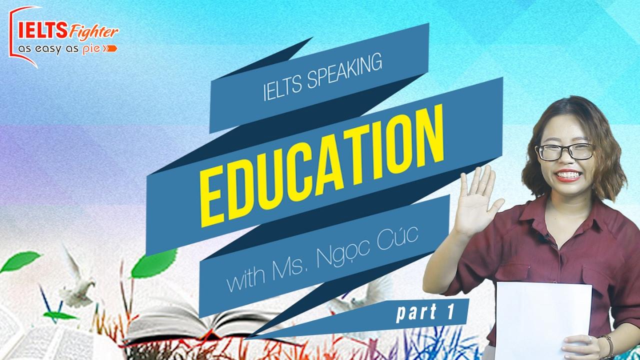 [IELTS Speaking] - Topic: Education - Part 1