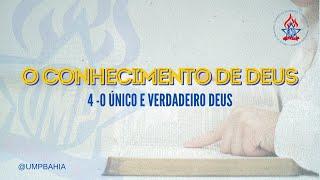O Conhecimento de Deus: O único e verdadeiro Deus • Rev. Timóteo Sales • UMP Bahia