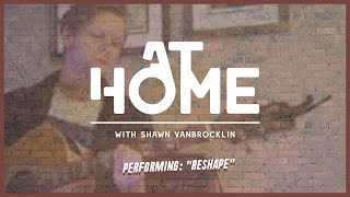 "At Home w/ Shawn VanBrocklin - ""Reshape"" (Greene Reveal)"