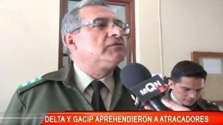 DELTA Y GACIP APREHENDIERON A ATRACADORES