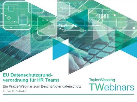 Taylor Wessing Webinar 21.07.2017 EU Datenschutzgrundverordnung für HR Teams - Modul 1