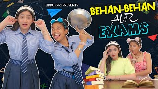 BEHAN - BEHAN AUR EXAMS || Sibbu Giri || Aashish Bhardwaj