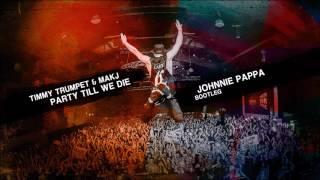 Timmy Trumpet & Makj - Party Til We Die (Johnnie Pappa Bootleg)
