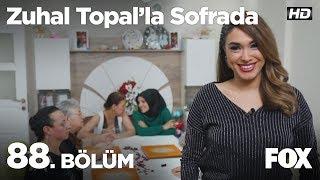 Zuhal Topal'la Sofrada 88. Bölüm