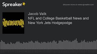 NFL and College Basketball News and New York Jets Hodgepodge