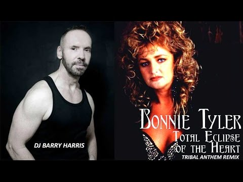 """DJ Barry Harris Tribal Anthem Mix """"Total Eclipse of the Heart"""" by Bonnie Tyler"""