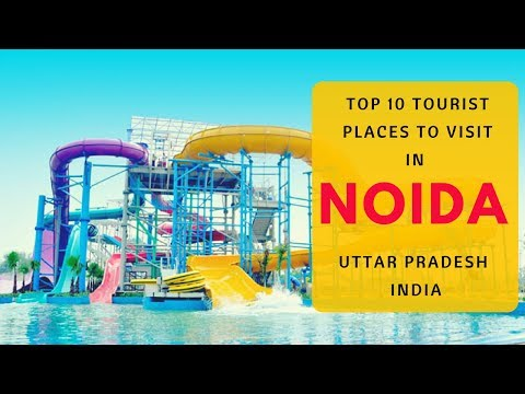 Top 10 Tourist Places to Visit in Noida,Sightseeing | Destinations near Noida