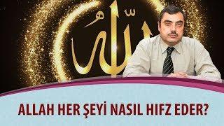 Mustafa KARAMAN - Allah her şeyi nasıl hıfz eder?