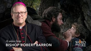 "Bishop Barron Comments on ""A Quiet Place"" (SPOILERS)"