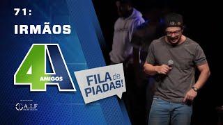 FILA DE PIADAS - IRMÃOS - #71