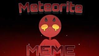 METEORITE MEME!!!!!