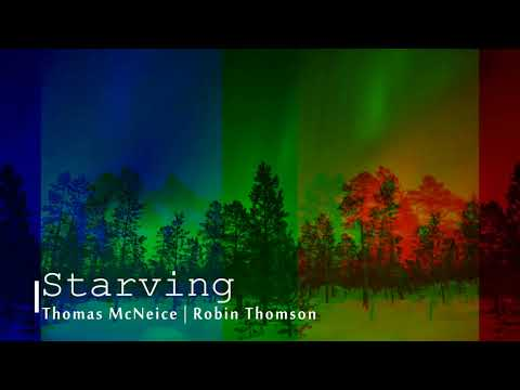 Thomas McNeice | Robin Thomson - Starving