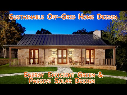 Sustainable Off Grid Home Design   DIY Energy Efficient Green Passive Solar  And Affordable!   YouTube