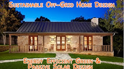 Sustainable Off-Grid Home Design - DIY energy efficient green passive solar and affordable!