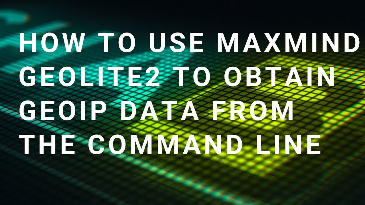 How to use Maxmind GeoLite2 to obtain GeoIP data from the command