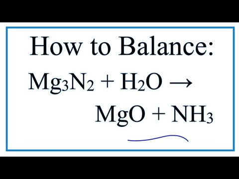 How To Balance Mg3N2 + H2O = MgO + NH3 (Magnesium Nitride + Water)