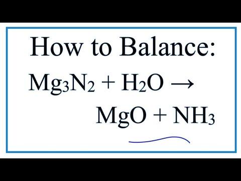 How To Balance Mg3N2 + H2O = MgO + NH3 (Magnesium Nitride + Water)
