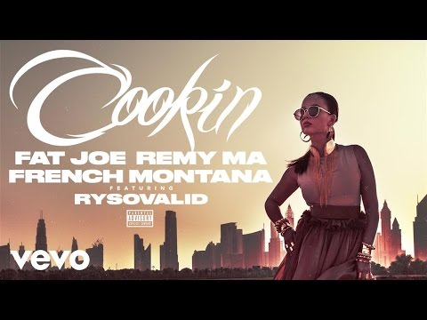 Fat Joe, Remy Ma, French Montana - Cookin (Audio) ft. RySoValid
