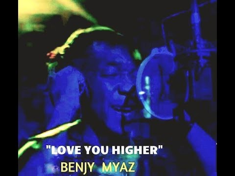 LOVE YOU HIGHER - BENJY MYAZ  (THE OFFICIAL VIDEO)