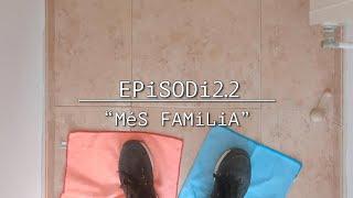"TRUCA'M 👉🏻 EPiSODi 2.2: ""MéS FAMíLiA"""