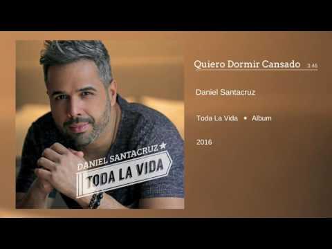 Daniel Santacruz – Quiero Dormir Cansado (Audio)