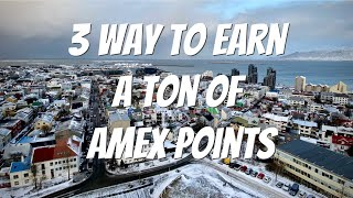 3 Ways to earn a ton of Amex Points