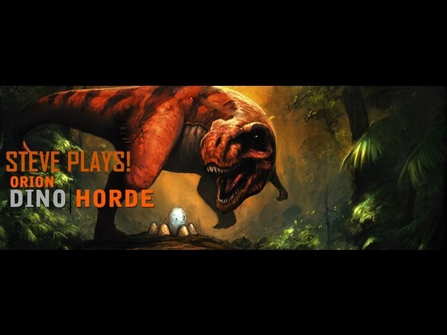 Steve Plays! ORION: Dino Horde