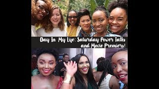 Day In  My Life: Saturday Power Talks and Movie Premiers!