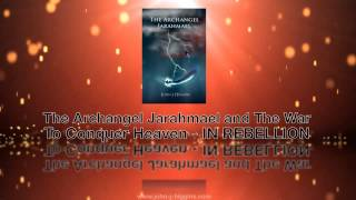 The Archangel Jarahmael and the War to Conquer Heaven - Book 2 - In Rebellion Thumbnail