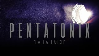 PENTATONIX - LA LA LATCH (LYRICS)