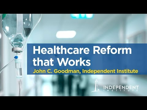 Healthcare Reform that Works | John C. Goodman