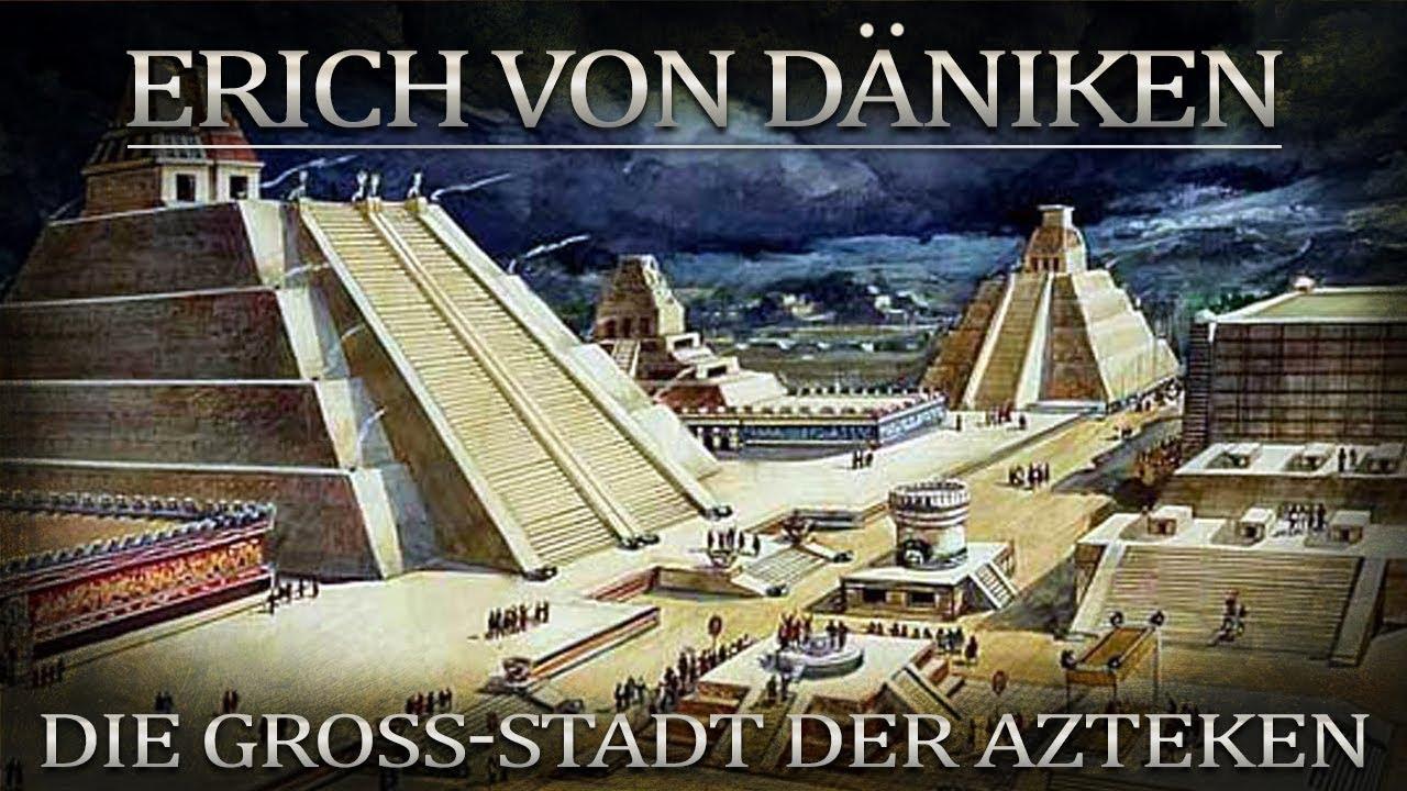Erich von Däniken  Die Gross-Stadt der Azteken