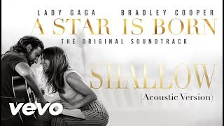 Lady Gaga, Bradley Cooper - Shallow (Acoustic Version) (A Star Is Born)