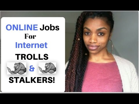 Online Jobs For Internet TROLLS And STALKERS! + Tips And Advice:)