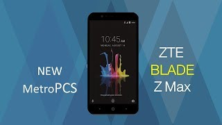 ZTE Blade Z Max - official Specs. -  metro pcs