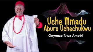 Chief Onyenze Nwa Amobi UCHE MMADU ABURO UCHE CHUKWU- Nigerian Highlife Music.mp3