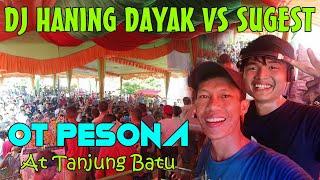 DJ HANING DAYAK VS SUGET OT PESONA Live in Tanjung Batu