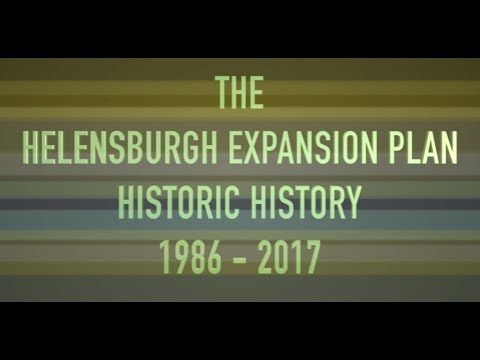 HISTORIC HELENSBURGH EXPANSION PLAN 1986 - 2017