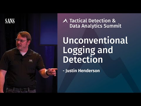 Unconventional Logging and Detection - SANS Tactical Detection Summit 2018