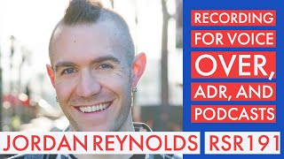 RSR191 - Jordan Reynolds - Recording for Voice Over, ADR, and Podcasts
