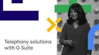Exploring Telephony Solutions with G Suite & Google Voice (Cloud Next '18)