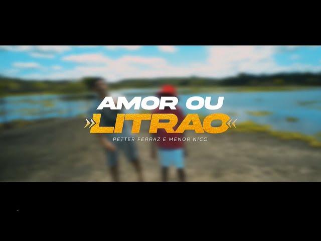 Petter Ferraz e Menor Nico - Amor ou o Litrão (Videoclipe Oficial) (Longo Filmes)   PAGONEJANDO