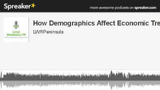 How Demographics Affect Economic Trends (Part 1 of 2)