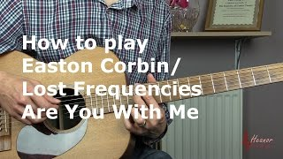 how to play are you with me by easton corbin lost frequencies guitar lesson tutorial